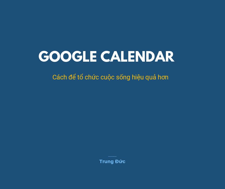 Google Calendar: Cách để tổ chức cuộc sống hiệu quả
