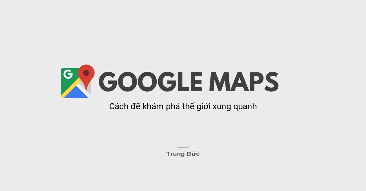 Google Maps: Khám phá thế giới xung quanh