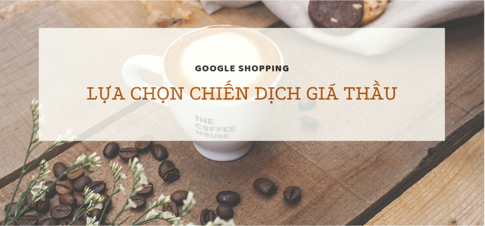 Lựa chọn chiến lược giá thầu hiệu quả trên Google Shopping